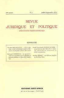 Revue juridique et politique des Etats francophones, juillet-septembre 2014, 68e année N°3
