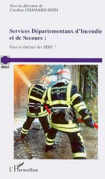 Services départementaux d'incendie et de secours : faut-il étatiser les SDIS ?