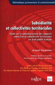 Subsidiarité et collectivités territoriales : étude sur la subsidiarisation des rapports entre Etat et collectivités territoriales en droit public français