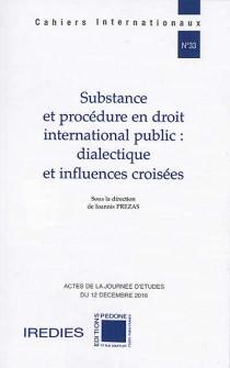 Substance et procédure en droit international public : dialectique et influences croisées