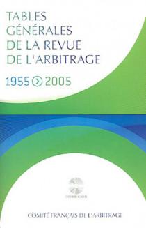 Tables générales de la revue de l'arbitrage 1955-2005 (CD-Rom inclus)