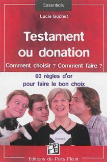 Testament ou donation : comment choisir ? Comment faire ?