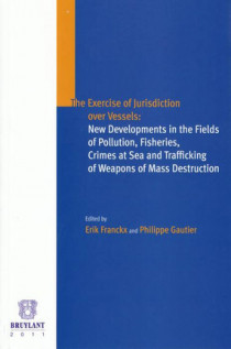 The Exercise of Jurisdiction over Vessels : New Developments in the Fields of Pollution, Fisheries, Crimes at Sea and Trafficking of Weapons of Mass Destruction