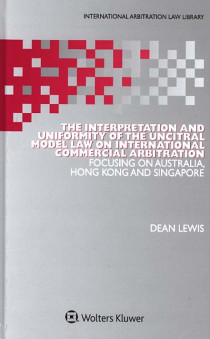 The Interpretation and Uniformity of the Uncitral Model Law on International Commercial Arbitration Focusing on Australia, Hong Kong and Singapore