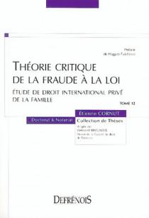 Théorie critique  de la fraude à la loi. Étude de droit international privé de la famille