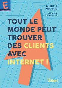 Tout le monde peut trouver des clients avec Internet !