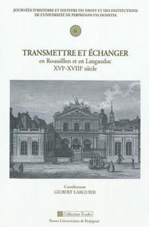 Transmettre et échanger en Roussillon et en Languedoc, XVIe-XVIIIe siècle