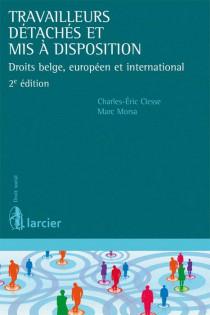 Travailleurs détachés et mis à disposition. Droit belge, européen et international