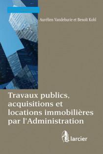 Travaux publics, acquisitions et locations immobilières par l'Administration