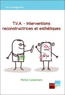 T.V.A - interventions reconstructrices et esthétiques