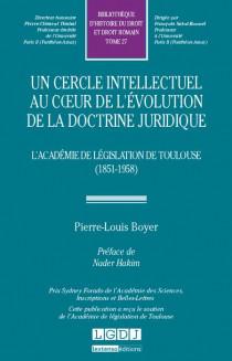 Un cercle intellectuel au coeur de l'évolution de la doctrine juridique. L'Académie de législation de Toulouse (1851-1958)