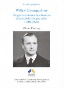 Wilfrid Baumgartner, un grand commis des finances à la croisée des pouvoirs (1902-1978)