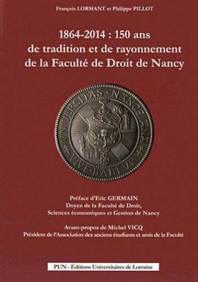 1864-2014 : 150 ans de tradition et de rayonnement de la faculté de droit de Nancy