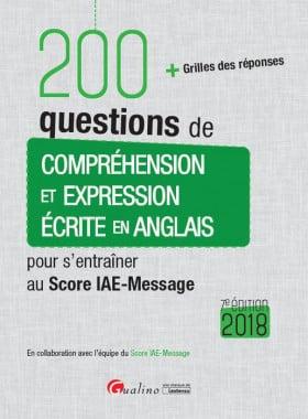 200 questions de compréhension et expression écrite en anglais pour s'entraîner au Score IAE-Message 2018
