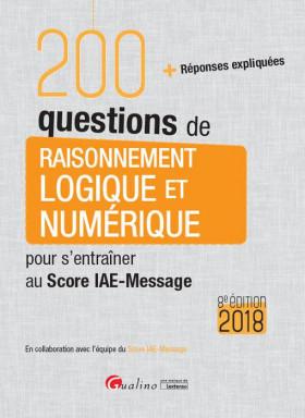 200 questions de raisonnement logique et numérique pour s'entraîner au Score IAE-Message 2018