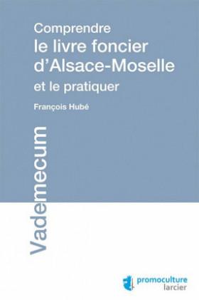 Comprendre le livre foncier d'Alsace-Moselle et le pratiquer