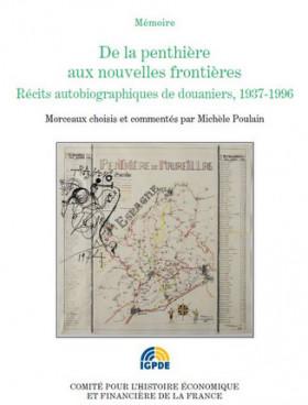 De la penthière aux nouvelles frontières. Récits autobiographiques de douaniers 1938 - 1996