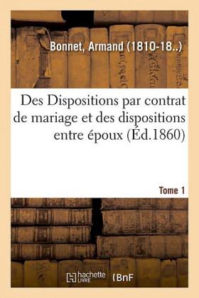 Des dispositions par contrat de mariage et des dispositions entre époux - Édition 1860