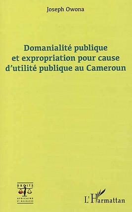 Domanialité publique et expropriation pour cause d'utilité publique au Cameroun