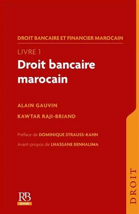 Droit bancaire et financier marocain, livre 1 - Droit bancaire marocain