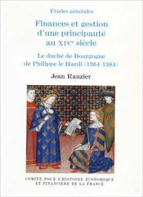 Finances et gestion d'une principauté au XIVe siècle. Le duché de Bourgogne de Philippe Le Hardi (1364-1384)