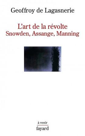 L'art de la révolte : Snowden, Assange, Manning