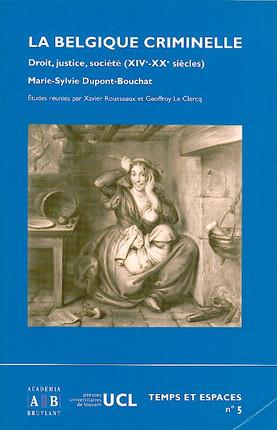 La Belgique criminelle, droit, justice, société (XIVe-XXe siècles)