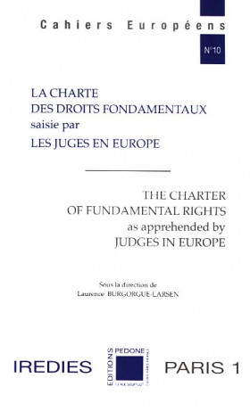 La Charte des droits fondamentaux saisie par les juges en Europe - The Charter of Fundamental Rights as apprehended by Judges in Europe