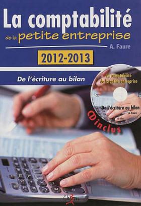 La comptabilité de la petite entreprise 2012-2013 (CD-Rom inclus)