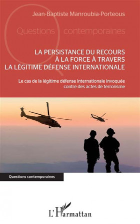 La persistance du recours à la force à travers la légitime défense internationale