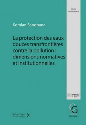 La protection des eaux douces transfrontières contre la pollution :  dimensions normatives et institutionnelles