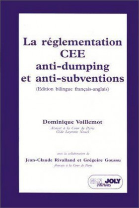 La réglementation CEE anti-dumping et anti-subventions. EEC anti-dumping and anti-subsidies Regulations