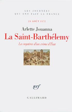 La Saint-Barthélémy : les mystères d'un crime d'Etat