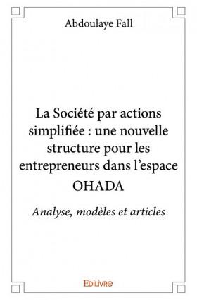 La Société par actions simplifiée : une nouvelle structure pour les entrepreneurs dans l'espace OHADA