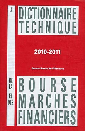Le dictionnaire technique de la bourse et des marchés financiers 2010-2011