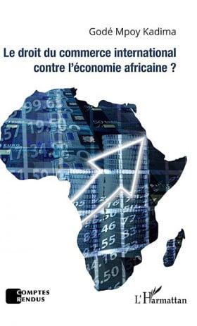 Le droit du commerce international contre l'économie africaine ?
