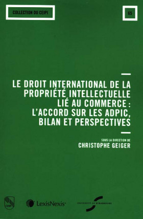 Le droit international de la propriété intellectuelle lié au commerce : l'accord sur les ADPIC, bilan et perspectives