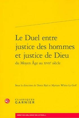Le duel entre justice des hommes et justice de Dieu du Moyen Age au XVIIe siècle