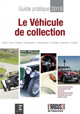 Le véhicule de collection : guide pratique 2018