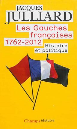 Les gauches françaises 1762-2012 : histoire et politique