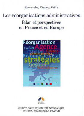 Les réorganisations administratives. Bilan et perspectives en France et en Europe