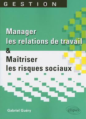 Manager les relations de travail & Maîtriser les risques sociaux