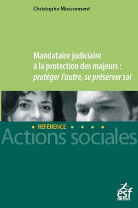 Mandataire judiciaire à la protection des majeurs : protéger l'autre, se préserver soi