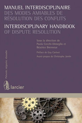 Manuel interdisciplinaire des modes amiables de résolution des conflits Interdisciplinary Handbook of Dispute Resolution