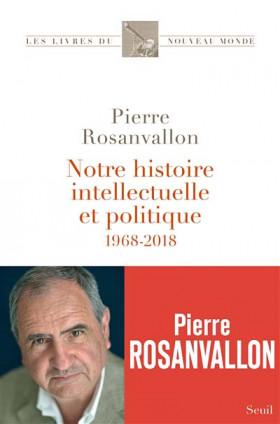 Notre histoire intellectuelle et politique 1968-2018
