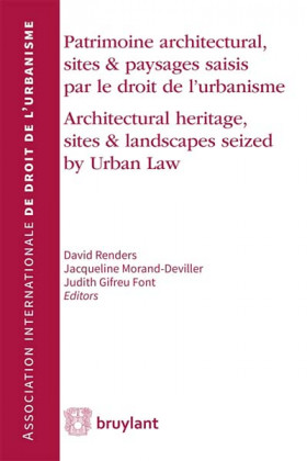 Patrimoine architectural, sites & paysages saisis par le droit de l'urbanisme - Architectural Heritage, Sites & Landscapes Seized by Urban Law