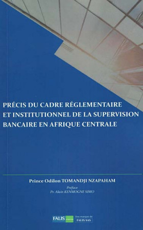 Précis du cadre réglementaire et institutionnel de la supervision bancaire en Afrique Centrale