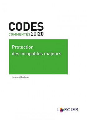 Codes commentés 2020 - Protection des incapables majeurs