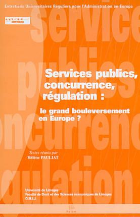Services publics, concurrence, régulation : le grand bouleversement en Europe ?