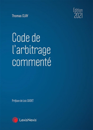 Code de l'arbitrage commenté - Édition 2021 - Thomas Clay